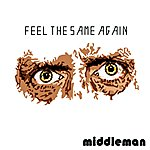 Middleman Feel The Same Again