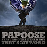 Papoose That's My Word