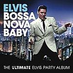 Cover Art: Bossa Nova Baby: The Ultimate Elvis Presley Party Album