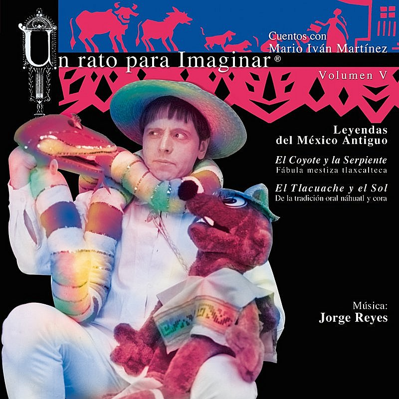 Cover Art: V. Leyendas Del México Antiguo: El Coyote Y La Serpiente / El Tlacuache Y El Sol