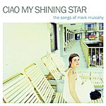 Cover Art: Ciao My Shining Star - The Songs Of Mark Mulcahy