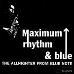 Cover Art: Maximum Rhythm & Blue: The Allnighter From Blue Note