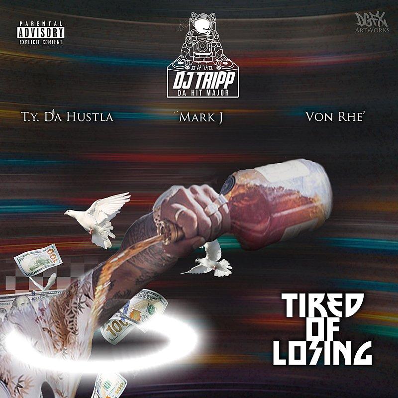 Cover Art: Tired Of Losing (Feat. T.Y. Da Hustla, Mark J & Von Rhe')