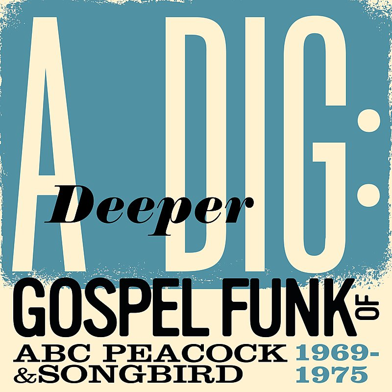 Cover Art: A Deeper Dig: Gospel Funk Of Abc Peacock & Songbird 1969-1975