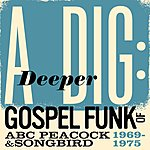 Cover Art: A Deeper Dig: Gospel Funk Of Abc Peacock & Songbird 1969-1975