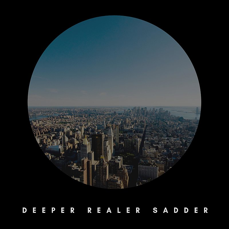 Cover Art: Deeper Realer Sadder