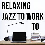 Cover Art: Relaxing Jazz To Work To