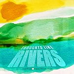 Cover Art: Thoughts Like Rivers
