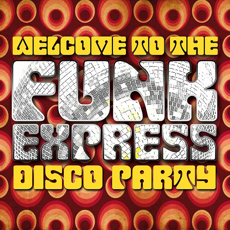 Cover Art: Welcome To The Funk Express: Disco Party
